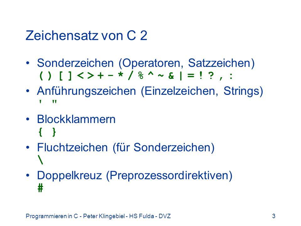 Programmieren in C - Peter Klingebiel - HS Fulda - DVZ3 Zeichensatz von C 2 Sonderzeichen (Operatoren, Satzzeichen) ( ) [ ] + - * / % ^ ~ & | = ! ?, :