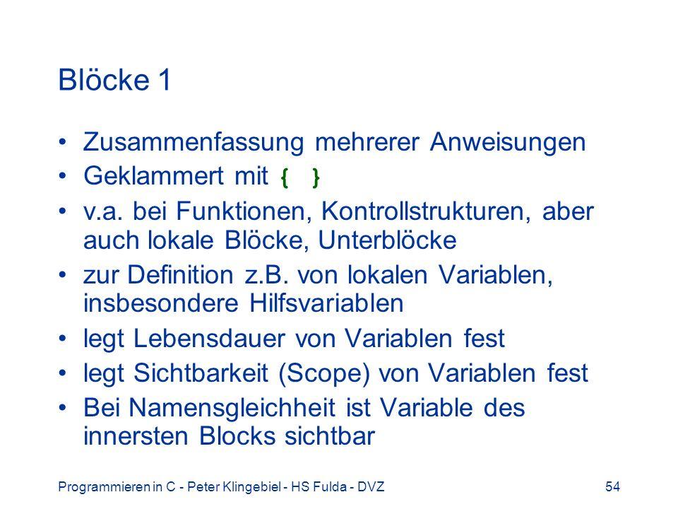 Programmieren in C - Peter Klingebiel - HS Fulda - DVZ54 Blöcke 1 Zusammenfassung mehrerer Anweisungen Geklammert mit { } v.a. bei Funktionen, Kontrol