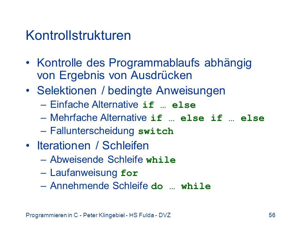 Programmieren in C - Peter Klingebiel - HS Fulda - DVZ56 Kontrollstrukturen Kontrolle des Programmablaufs abhängig von Ergebnis von Ausdrücken Selekti