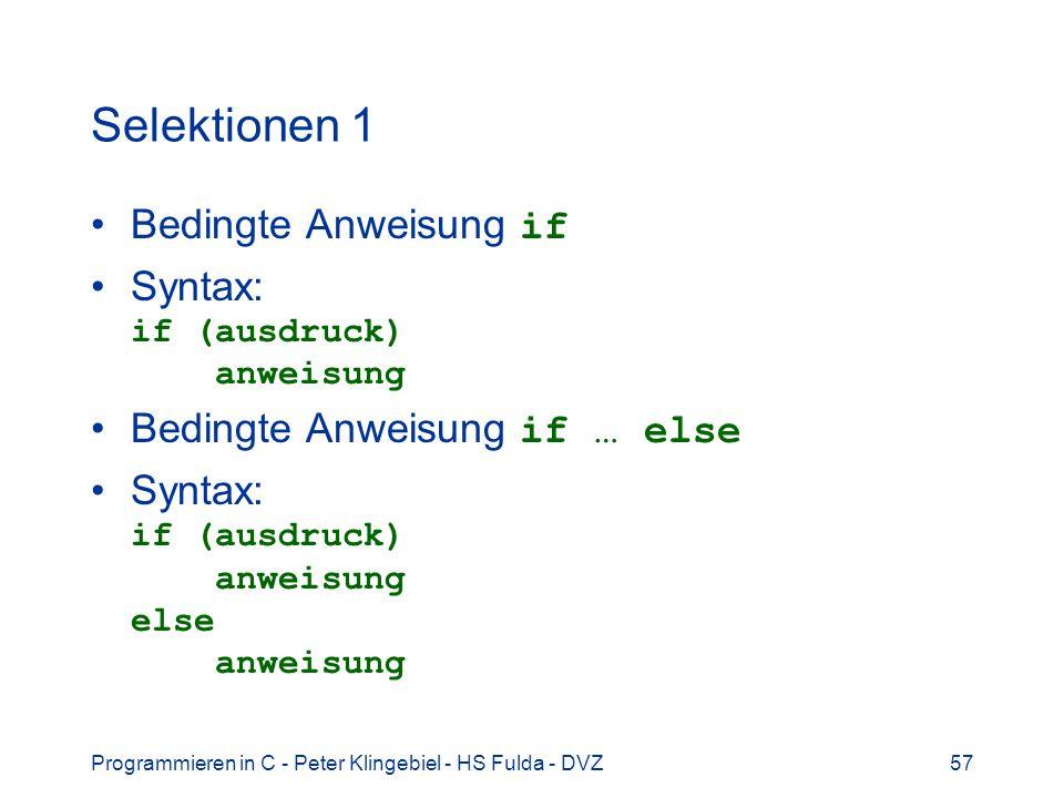 Programmieren in C - Peter Klingebiel - HS Fulda - DVZ57 Selektionen 1 Bedingte Anweisung if Syntax: if (ausdruck) anweisung Bedingte Anweisung if … e