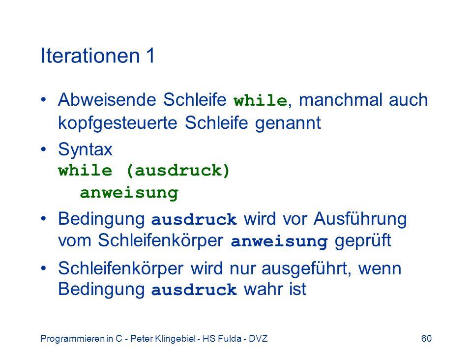 Programmieren in C - Peter Klingebiel - HS Fulda - DVZ60 Iterationen 1 Abweisende Schleife while, manchmal auch kopfgesteuerte Schleife genannt Syntax