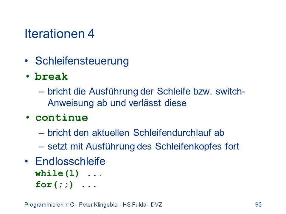 Programmieren in C - Peter Klingebiel - HS Fulda - DVZ63 Iterationen 4 Schleifensteuerung break –bricht die Ausführung der Schleife bzw.