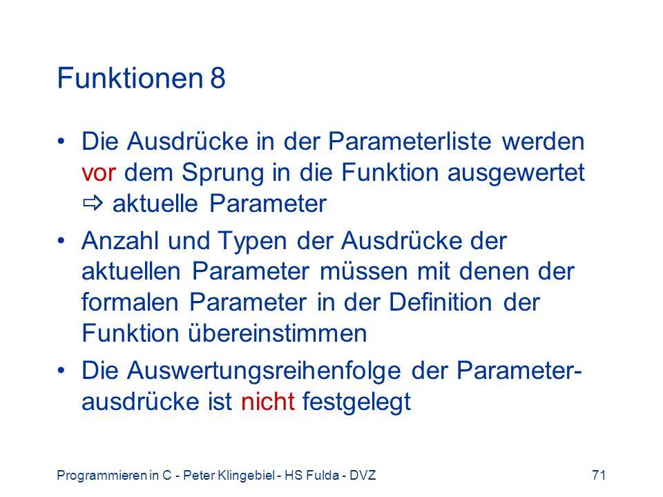 Programmieren in C - Peter Klingebiel - HS Fulda - DVZ71 Funktionen 8 Die Ausdrücke in der Parameterliste werden vor dem Sprung in die Funktion ausgew