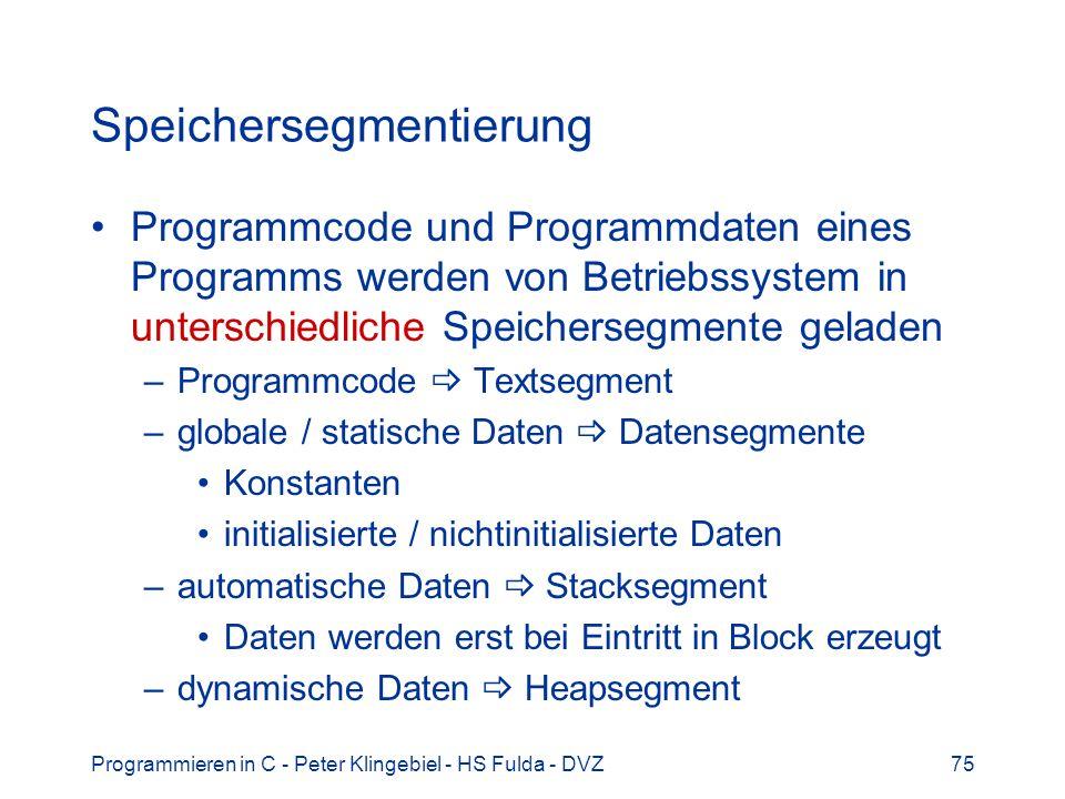 Programmieren in C - Peter Klingebiel - HS Fulda - DVZ75 Speichersegmentierung Programmcode und Programmdaten eines Programms werden von Betriebssyste