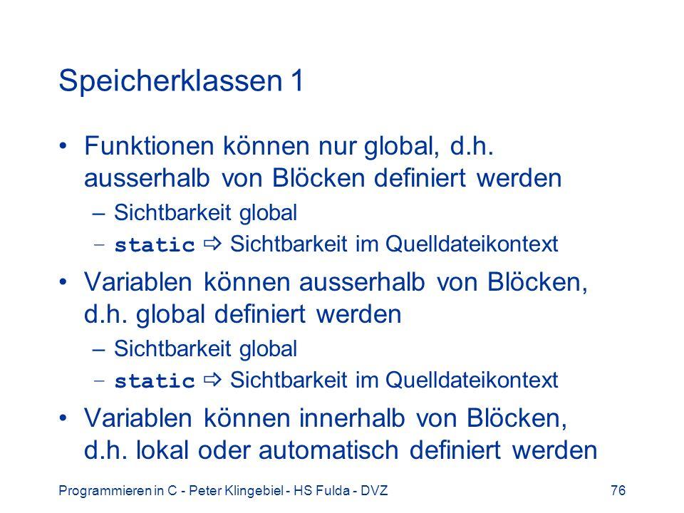 Programmieren in C - Peter Klingebiel - HS Fulda - DVZ76 Speicherklassen 1 Funktionen können nur global, d.h. ausserhalb von Blöcken definiert werden