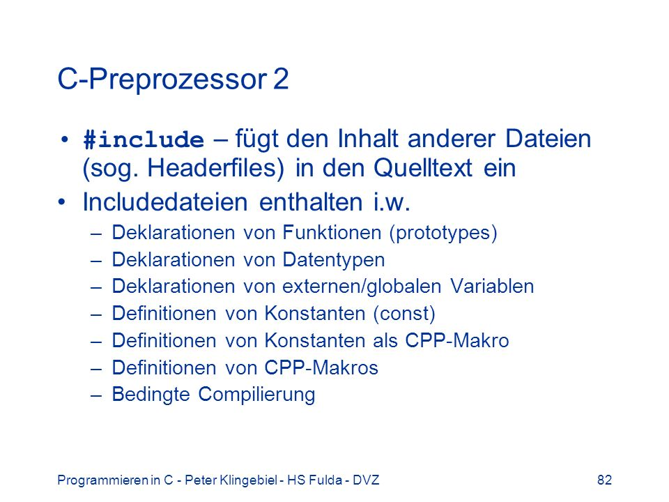 Programmieren in C - Peter Klingebiel - HS Fulda - DVZ82 C-Preprozessor 2 #include – fügt den Inhalt anderer Dateien (sog.
