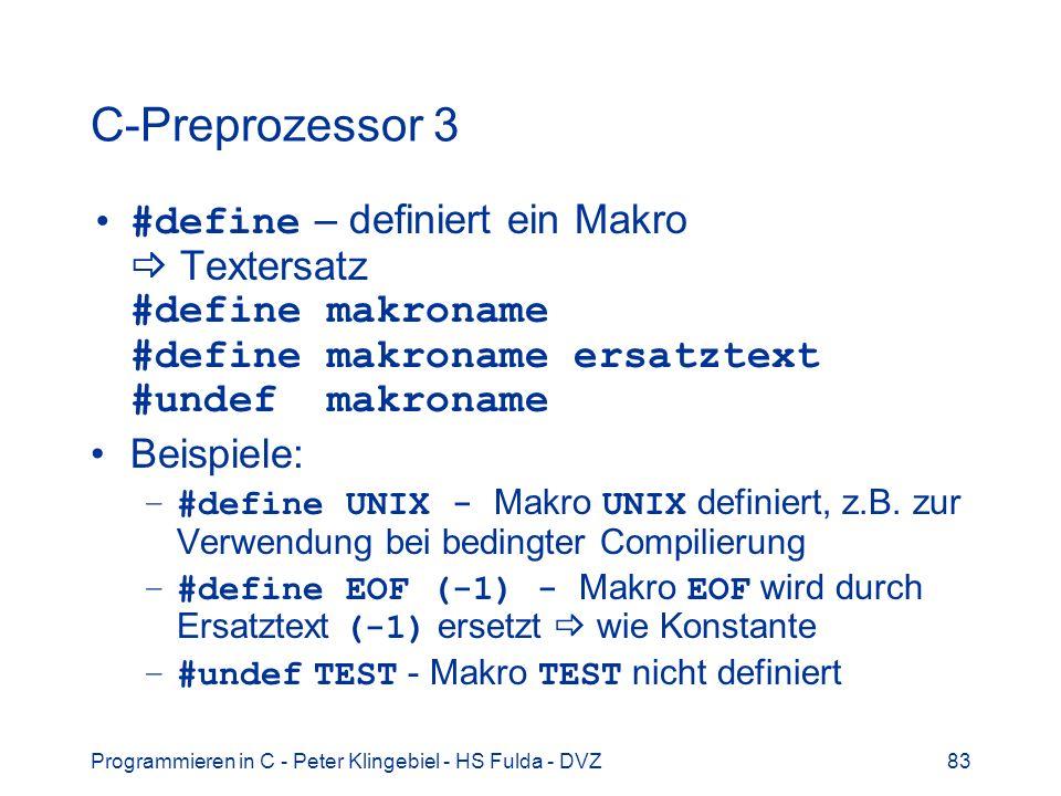 Programmieren in C - Peter Klingebiel - HS Fulda - DVZ83 C-Preprozessor 3 #define – definiert ein Makro Textersatz #define makroname #define makroname