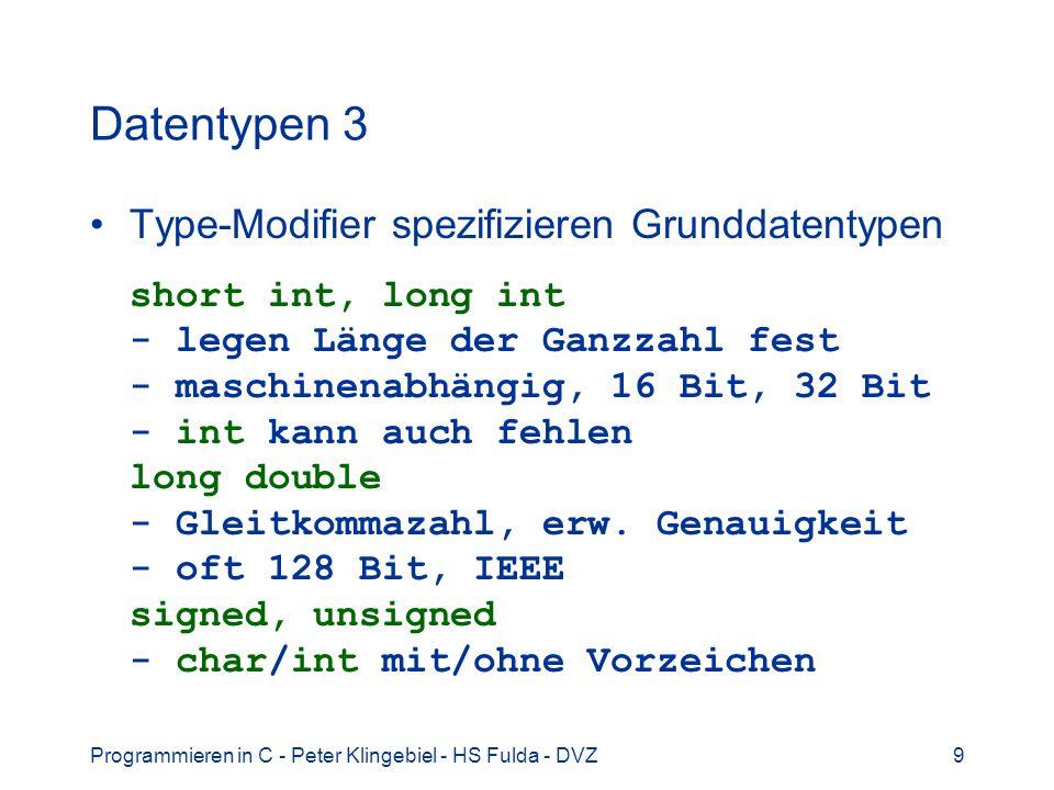 Programmieren in C - Peter Klingebiel - HS Fulda - DVZ9 Datentypen 3 Type-Modifier spezifizieren Grunddatentypen short int, long int - legen Länge der