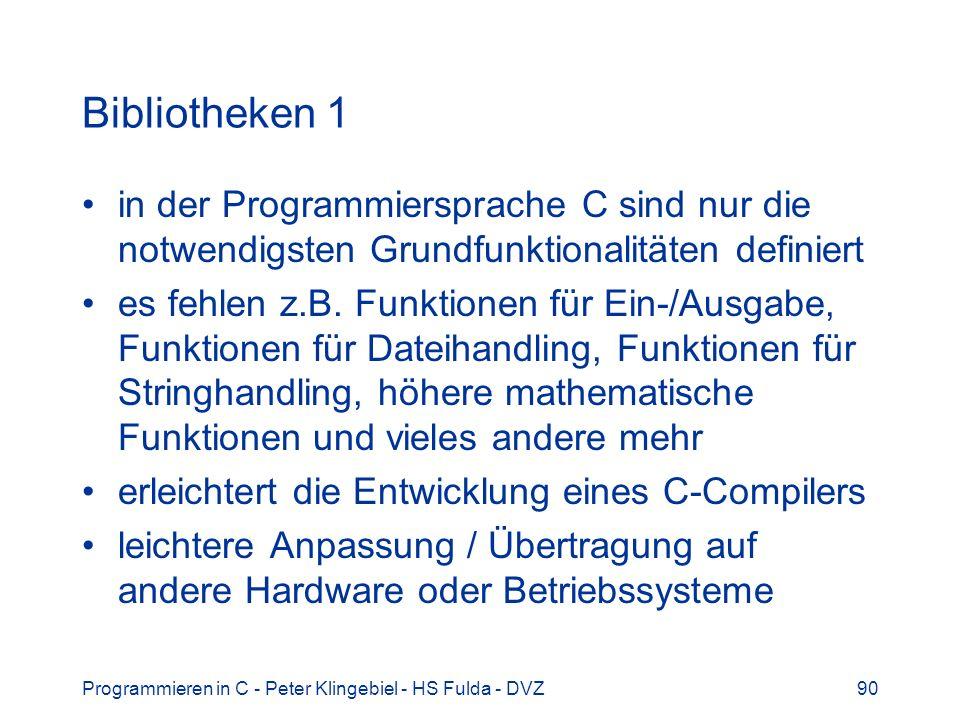 Programmieren in C - Peter Klingebiel - HS Fulda - DVZ90 Bibliotheken 1 in der Programmiersprache C sind nur die notwendigsten Grundfunktionalitäten definiert es fehlen z.B.