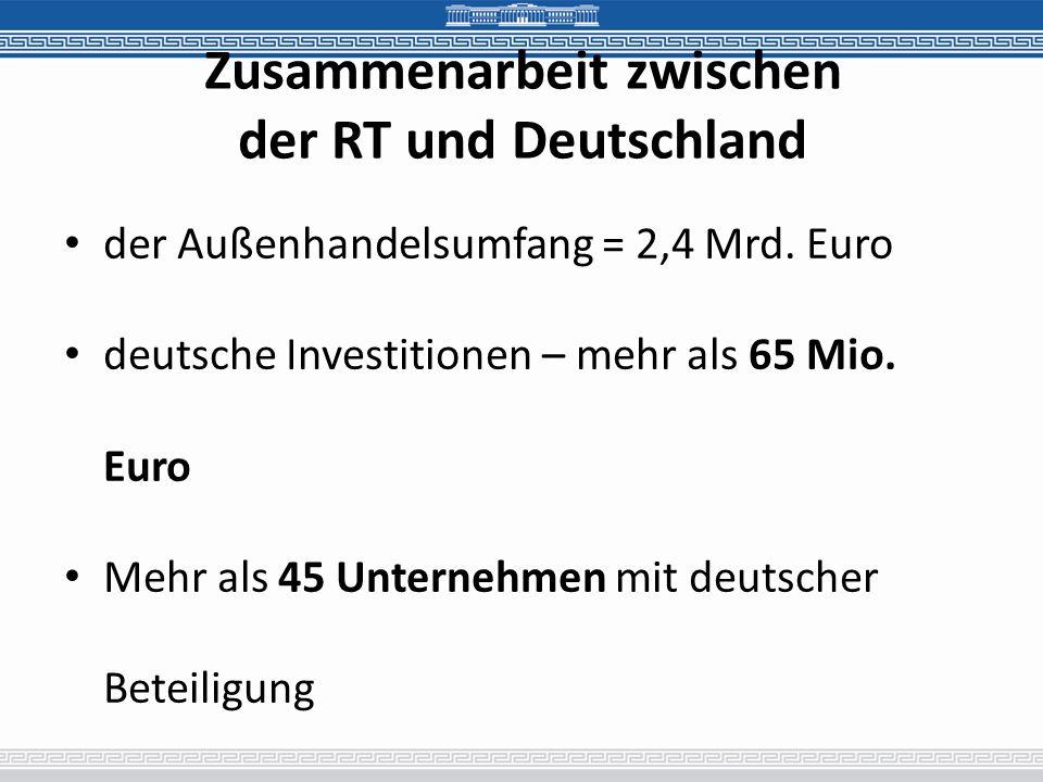 Zusammenarbeit zwischen der RT und Deutschland der Außenhandelsumfang = 2,4 Mrd. Euro deutsche Investitionen – mehr als 65 Mio. Euro Mehr als 45 Unter