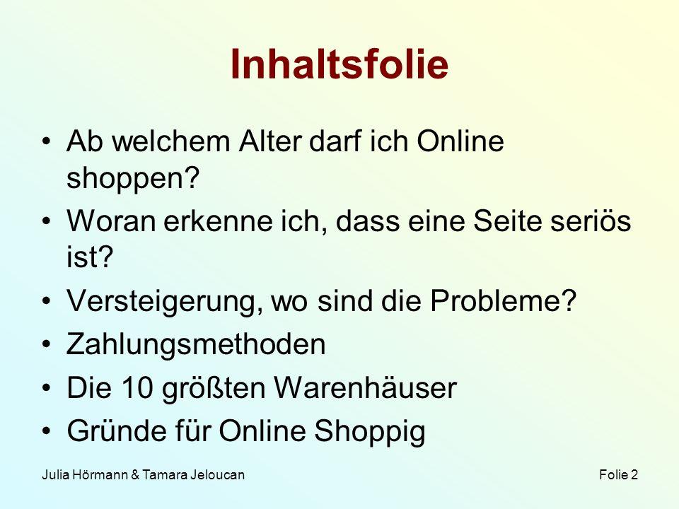 Julia Hörmann & Tamara Jeloucan Folie 2 Inhaltsfolie Ab welchem Alter darf ich Online shoppen? Woran erkenne ich, dass eine Seite seriös ist? Versteig