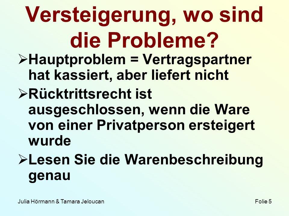 Julia Hörmann & Tamara Jeloucan Folie 5 Versteigerung, wo sind die Probleme? Hauptproblem = Vertragspartner hat kassiert, aber liefert nicht Rücktritt