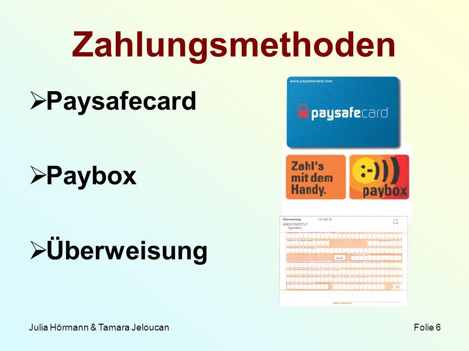 Julia Hörmann & Tamara Jeloucan Folie 6 Zahlungsmethoden Paysafecard Paybox Überweisung