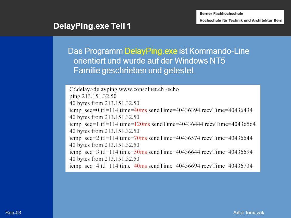 Sep-03Artur Tomczak DelayPing.exe Teil 1 Das Programm DelayPing.exe ist Kommando-Line orientiert und wurde auf der Windows NT5 Familie geschrieben und