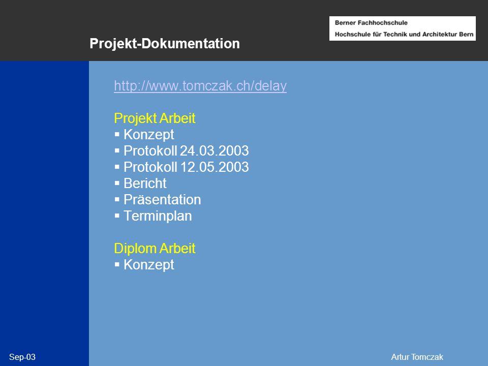 Sep-03Artur Tomczak Projekt-Dokumentation http://www.tomczak.ch/delay Projekt Arbeit Konzept Protokoll 24.03.2003 Protokoll 12.05.2003 Bericht Präsent