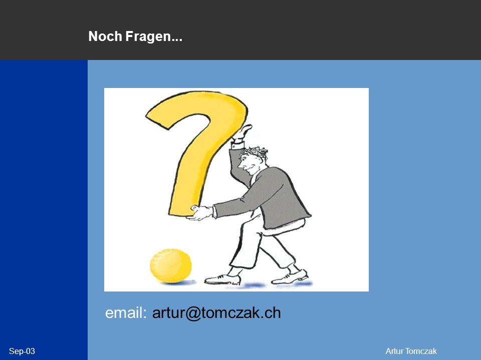 Sep-03Artur Tomczak Noch Fragen... email: artur@tomczak.ch