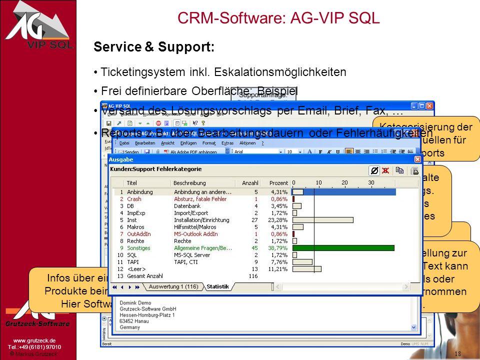 Markus Grutzeck www.grutzeck.de Tel.:+49 (6181) 97010 CRM-Software: AG-VIP SQL 18 Service & Support: Ticketingsystem inkl. Eskalationsmöglichkeiten Fr