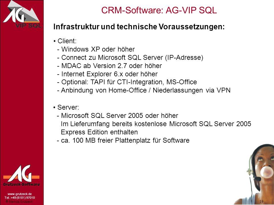 Markus Grutzeck www.grutzeck.de Tel.:+49 (6181) 97010 CRM-Software: AG-VIP SQL 19 Infrastruktur und technische Voraussetzungen: Client: - Windows XP o