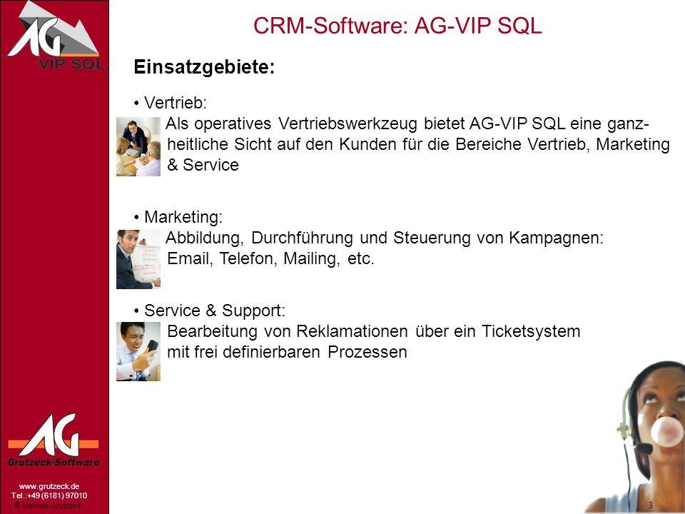 Markus Grutzeck www.grutzeck.de Tel.:+49 (6181) 97010 CRM-Software: AG-VIP SQL 3 Einsatzgebiete: Vertrieb: Als operatives Vertriebswerkzeug bietet AG-