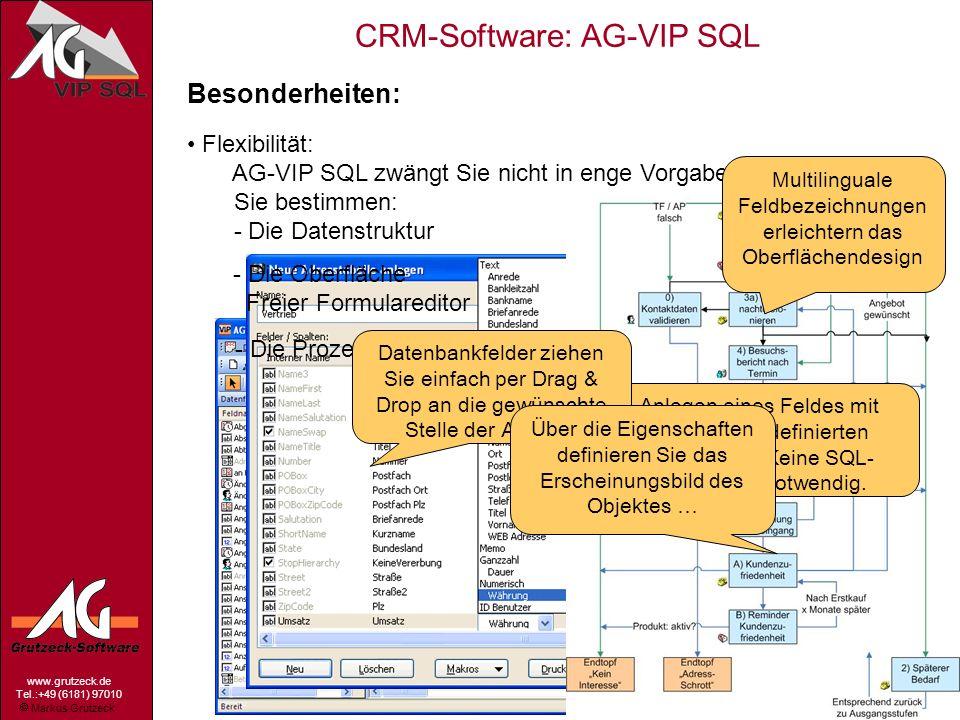 Markus Grutzeck www.grutzeck.de Tel.:+49 (6181) 97010 CRM-Software: AG-VIP SQL 4 Besonderheiten: Flexibilität: AG-VIP SQL zwängt Sie nicht in enge Vor