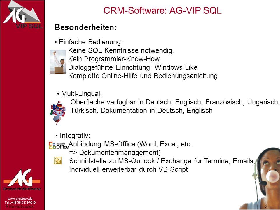 Markus Grutzeck www.grutzeck.de Tel.:+49 (6181) 97010 CRM-Software: AG-VIP SQL 5 Besonderheiten: Einfache Bedienung: Keine SQL-Kenntnisse notwendig. K
