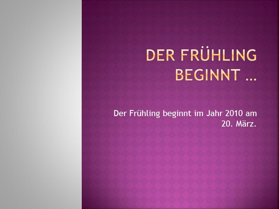 Der Frühling beginnt im Jahr 2010 am 20. März.