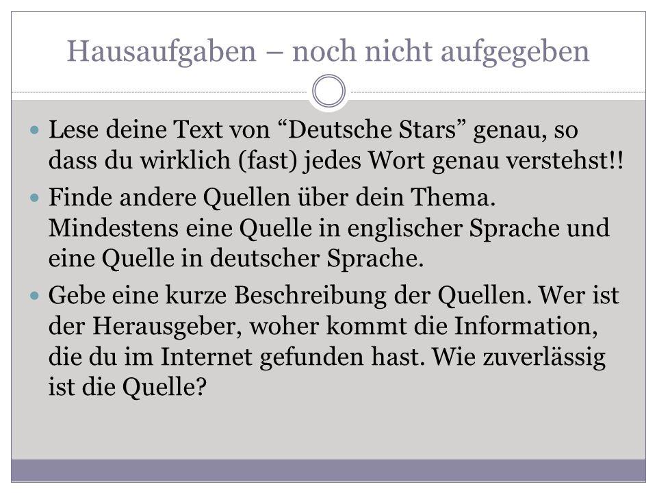 Hausaufgaben – noch nicht aufgegeben Lese deine Text von Deutsche Stars genau, so dass du wirklich (fast) jedes Wort genau verstehst!! Finde andere Qu