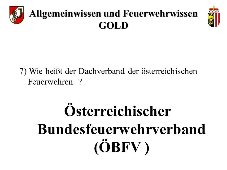 Österreichischer Bundesfeuerwehrverband (ÖBFV ) 7) Wie heißt der Dachverband der österreichischen Feuerwehren .
