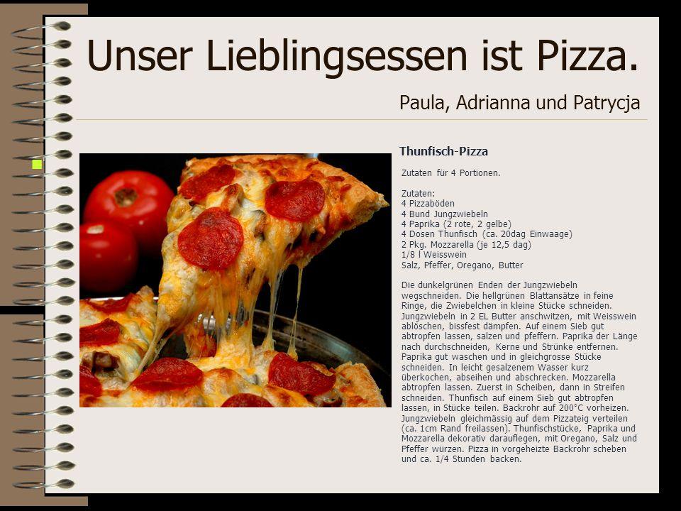Unser Lieblingsessen ist Pizza. Paula, Adrianna und Patrycja Thunfisch-Pizza Zutaten für 4 Portionen. Zutaten: 4 Pizzaböden 4 Bund Jungzwiebeln 4 Papr