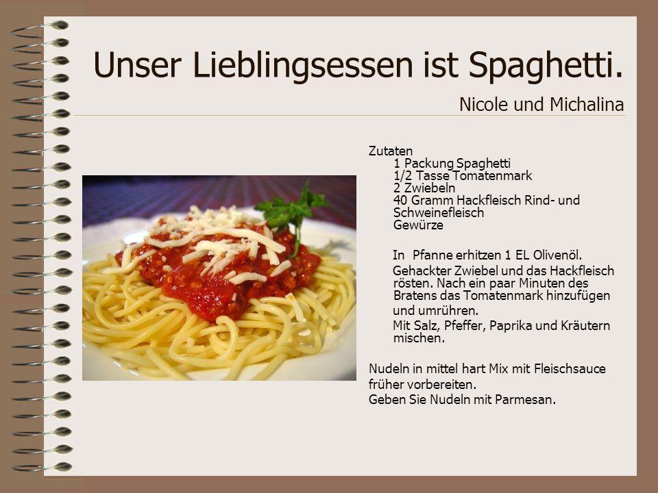 Unser Lieblingsessen ist Spaghetti. Nicole und Michalina Zutaten 1 Packung Spaghetti 1/2 Tasse Tomatenmark 2 Zwiebeln 40 Gramm Hackfleisch Rind- und S