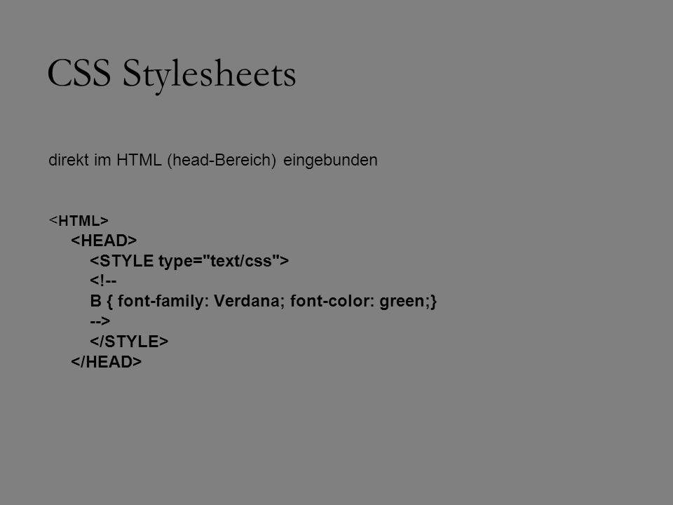 CSS Stylesheets direkt im HTML (head-Bereich) eingebunden <!-- B { font-family: Verdana; font-color: green;} -->