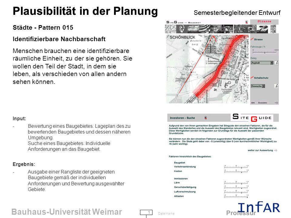 Bauhaus-Universität Weimar 1 Dateiname Plausibilität in der Planung Semesterbegleitender Entwurf Städte - Pattern 015 Identifizierbare Nachbarschaft Menschen brauchen eine identifizierbare räumliche Einheit, zu der sie gehören.