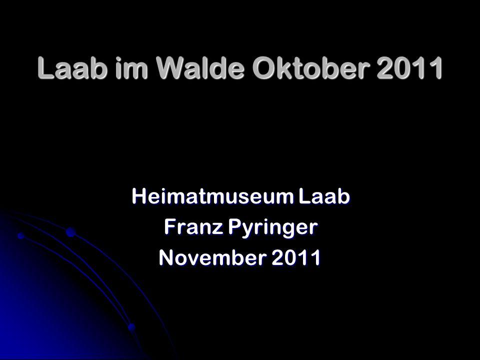 Laab im Walde Oktober 2011 Heimatmuseum Laab Franz Pyringer November 2011