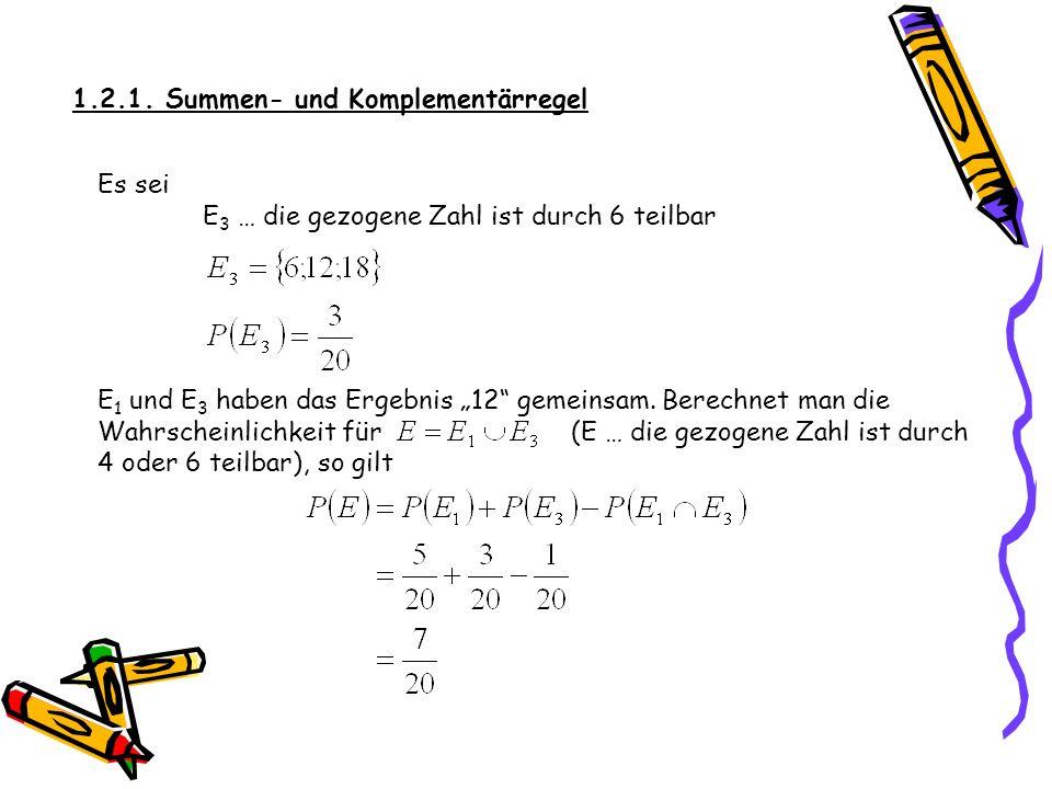 1.2.1. Summen- und Komplementärregel Weiterhin sei E 2 … die gezogene Zahl ist durch 7 teilbar E 1 und E 2 haben keine gemeinsamen Elemente. Berechnet