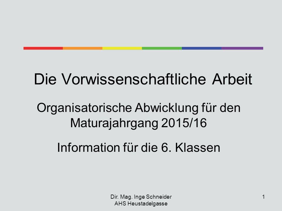 Dir. Mag. Inge Schneider AHS Heustadelgasse 1 Die Vorwissenschaftliche Arbeit Organisatorische Abwicklung für den Maturajahrgang 2015/16 Information f