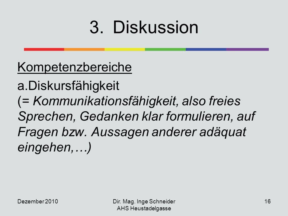 3.Diskussion Kompetenzbereiche a.Diskursfähigkeit (= Kommunikationsfähigkeit, also freies Sprechen, Gedanken klar formulieren, auf Fragen bzw. Aussage