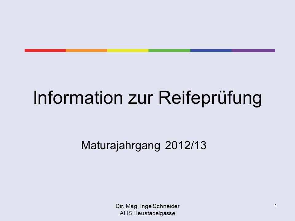 Dir. Mag. Inge Schneider AHS Heustadelgasse 1 Information zur Reifeprüfung Maturajahrgang 2012/13