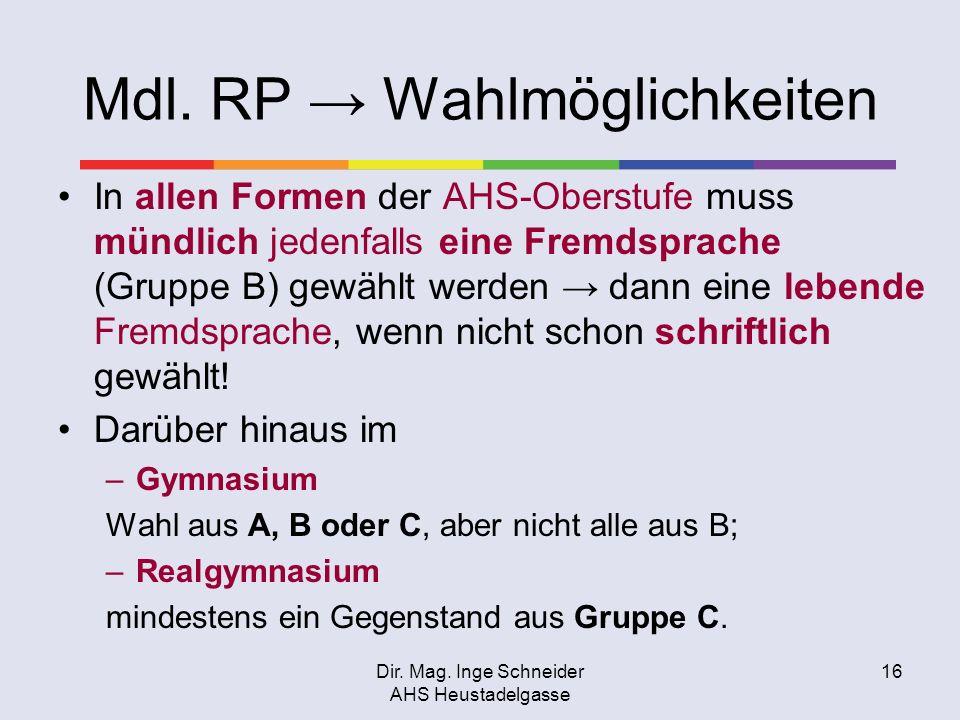 Dir. Mag. Inge Schneider AHS Heustadelgasse 16 Mdl. RP Wahlmöglichkeiten In allen Formen der AHS-Oberstufe muss mündlich jedenfalls eine Fremdsprache