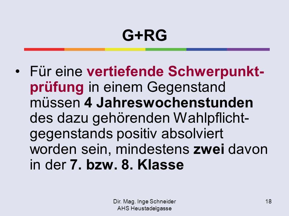 Dir. Mag. Inge Schneider AHS Heustadelgasse 18 G+RG Für eine vertiefende Schwerpunkt- prüfung in einem Gegenstand müssen 4 Jahreswochenstunden des daz