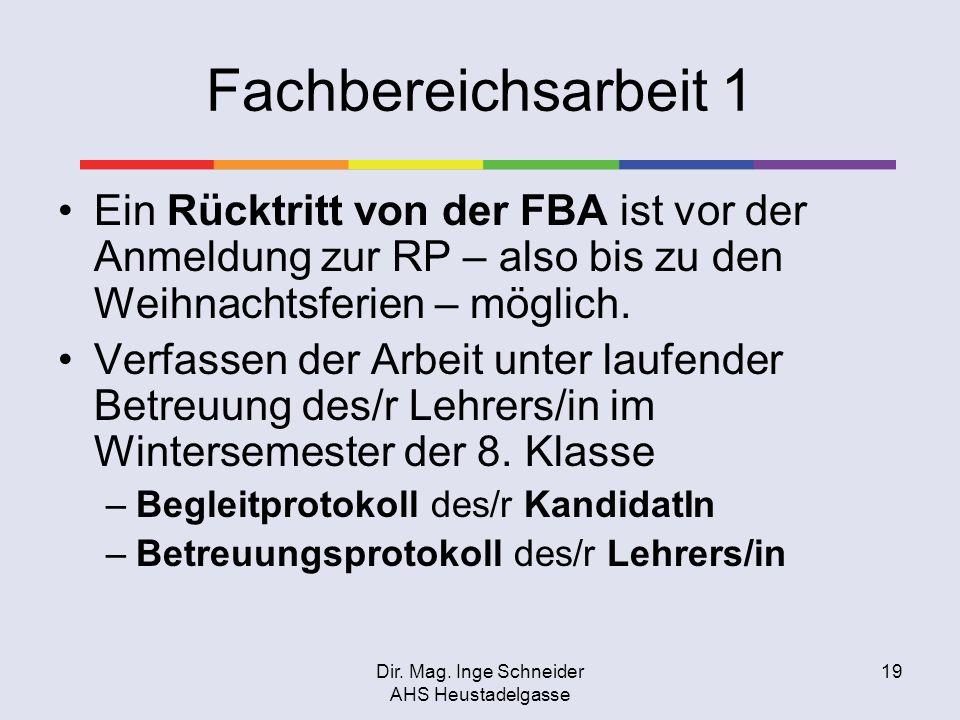 Dir. Mag. Inge Schneider AHS Heustadelgasse 19 Fachbereichsarbeit 1 Ein Rücktritt von der FBA ist vor der Anmeldung zur RP – also bis zu den Weihnacht
