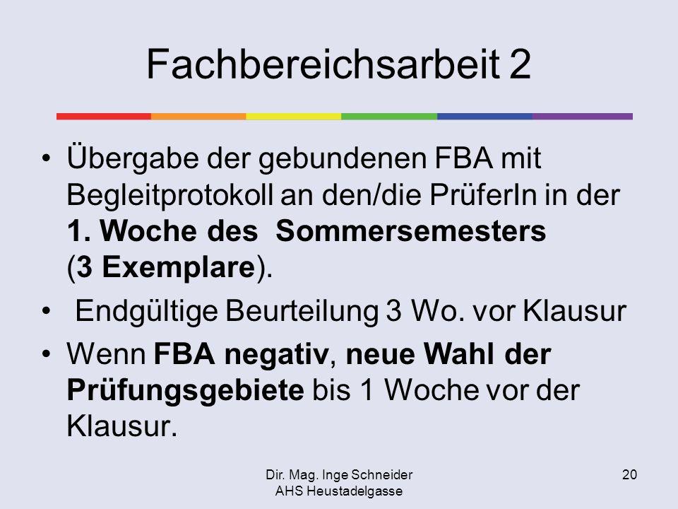 Dir. Mag. Inge Schneider AHS Heustadelgasse 20 Fachbereichsarbeit 2 Übergabe der gebundenen FBA mit Begleitprotokoll an den/die PrüferIn in der 1. Woc