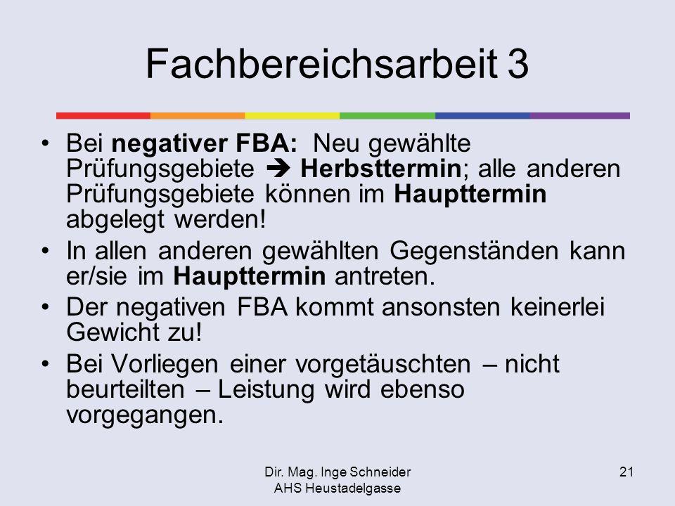 Dir. Mag. Inge Schneider AHS Heustadelgasse 21 Fachbereichsarbeit 3 Bei negativer FBA: Neu gewählte Prüfungsgebiete Herbsttermin; alle anderen Prüfung