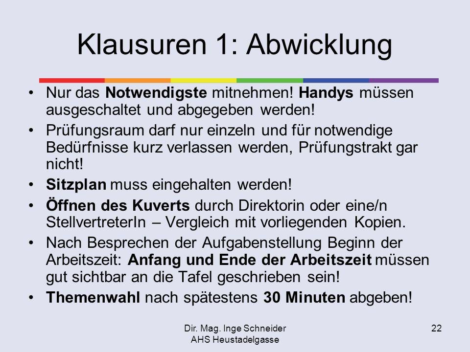 Dir. Mag. Inge Schneider AHS Heustadelgasse 22 Klausuren 1: Abwicklung Nur das Notwendigste mitnehmen! Handys müssen ausgeschaltet und abgegeben werde
