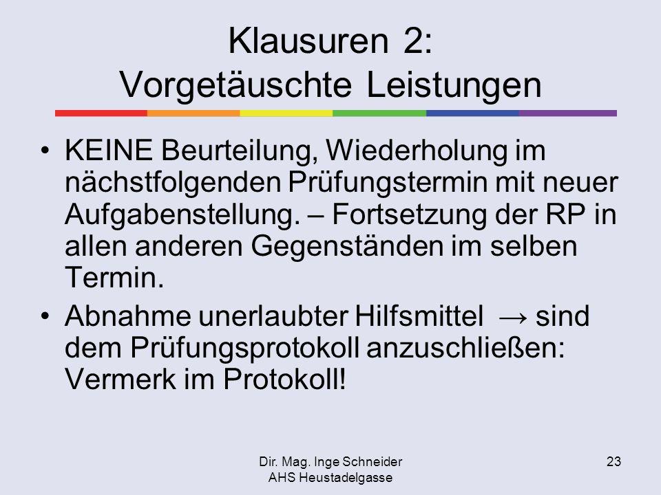 Dir. Mag. Inge Schneider AHS Heustadelgasse 23 Klausuren 2: Vorgetäuschte Leistungen KEINE Beurteilung, Wiederholung im nächstfolgenden Prüfungstermin