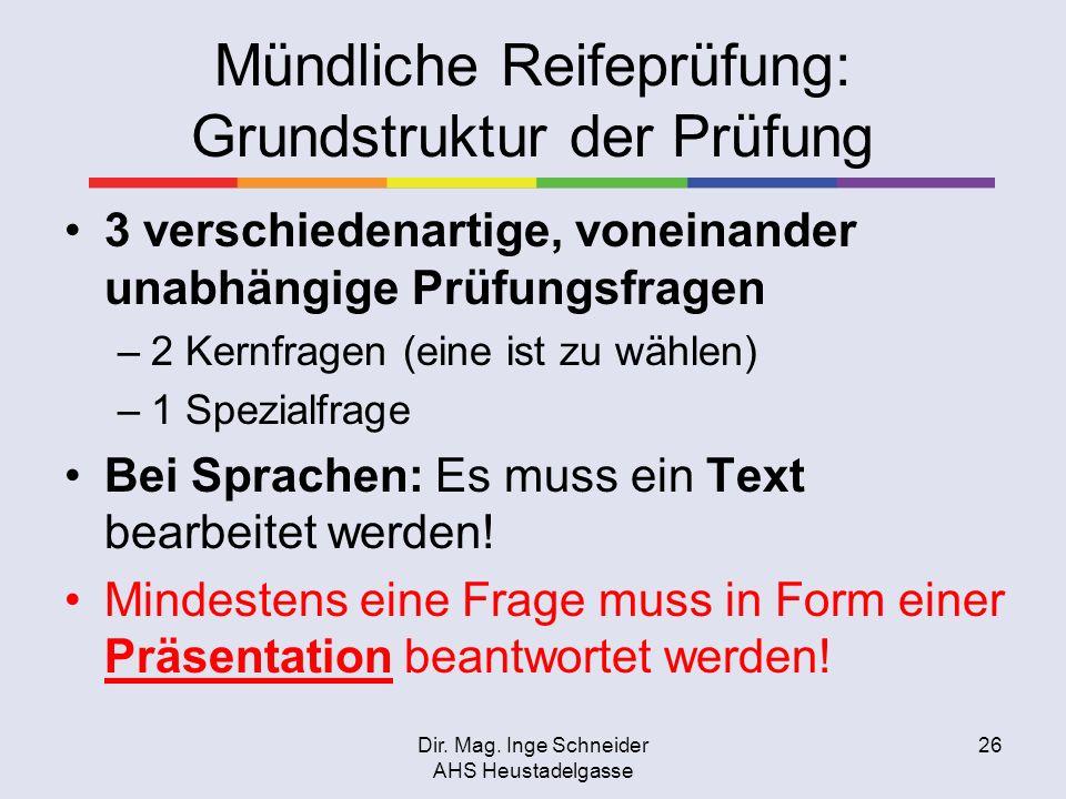 Dir. Mag. Inge Schneider AHS Heustadelgasse 26 Mündliche Reifeprüfung: Grundstruktur der Prüfung 3 verschiedenartige, voneinander unabhängige Prüfungs