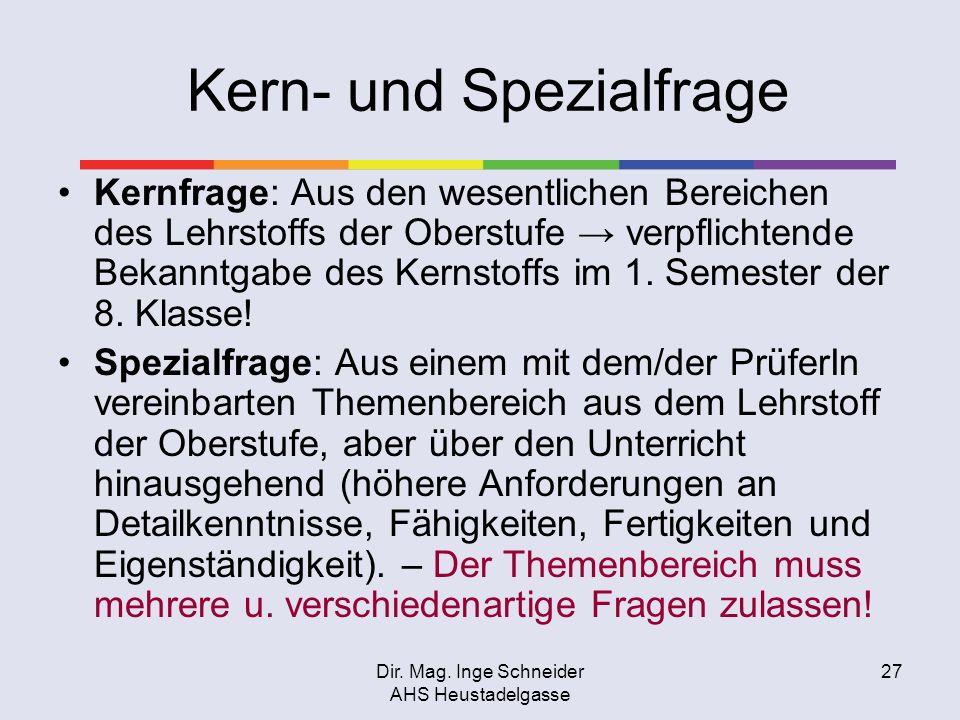 Dir. Mag. Inge Schneider AHS Heustadelgasse 27 Kern- und Spezialfrage Kernfrage: Aus den wesentlichen Bereichen des Lehrstoffs der Oberstufe verpflich