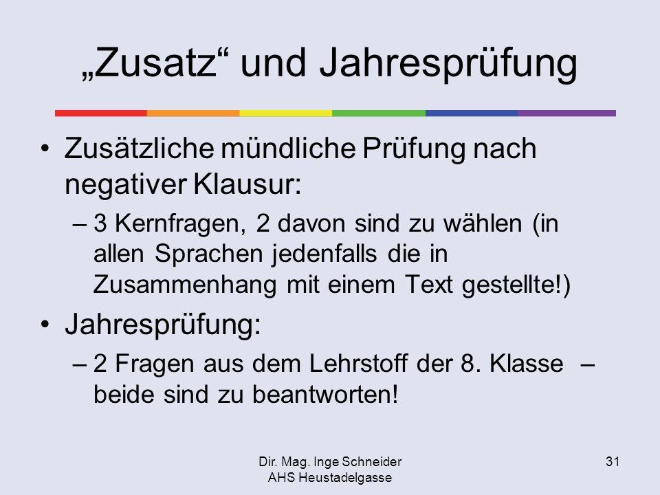 Dir. Mag. Inge Schneider AHS Heustadelgasse 31 Zusatz und Jahresprüfung Zusätzliche mündliche Prüfung nach negativer Klausur: –3 Kernfragen, 2 davon s