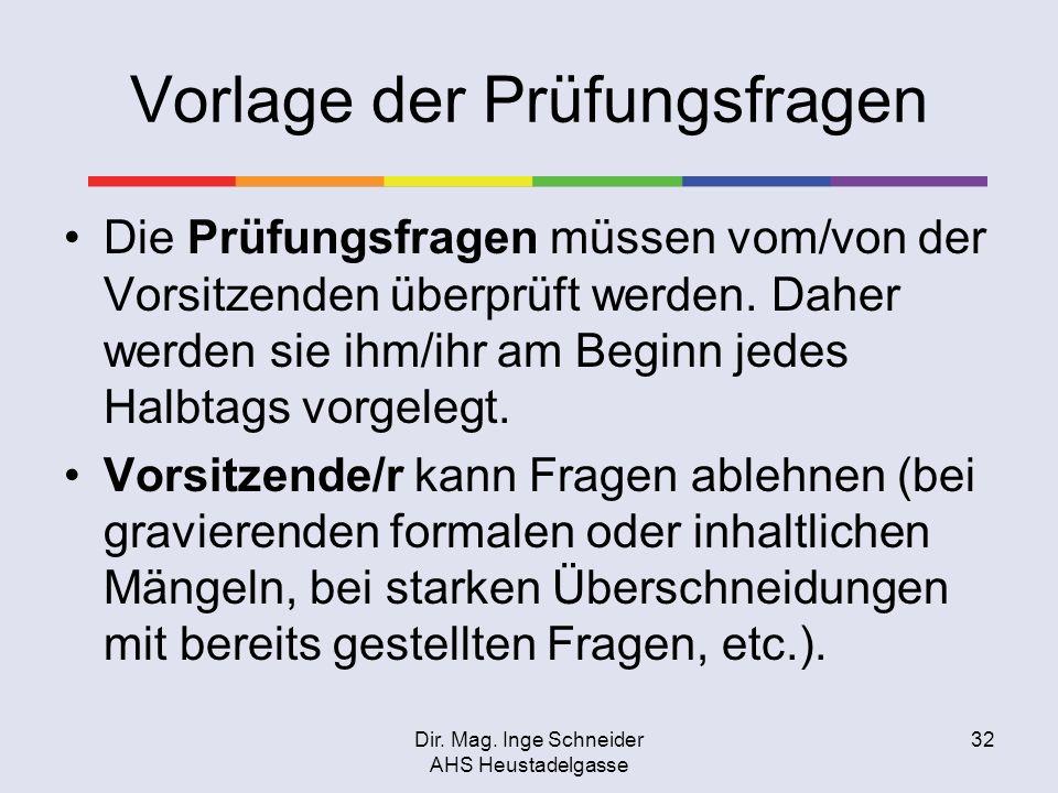 Dir. Mag. Inge Schneider AHS Heustadelgasse 32 Vorlage der Prüfungsfragen Die Prüfungsfragen müssen vom/von der Vorsitzenden überprüft werden. Daher w