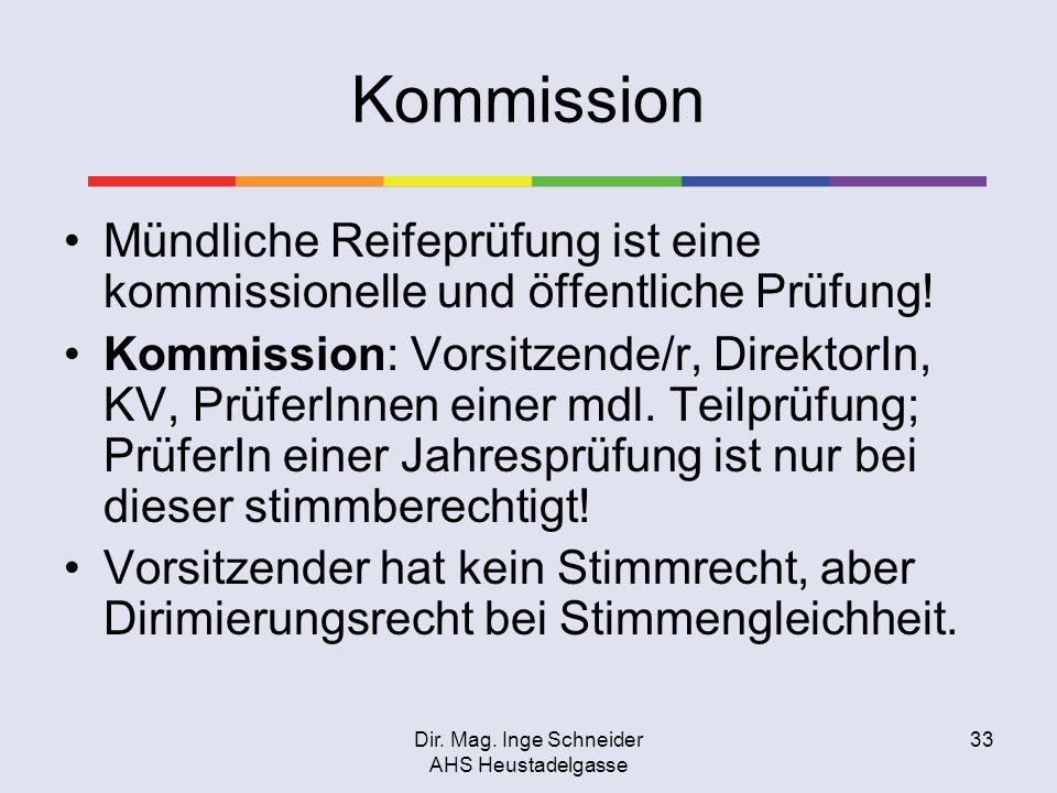 Dir. Mag. Inge Schneider AHS Heustadelgasse 33 Kommission Mündliche Reifeprüfung ist eine kommissionelle und öffentliche Prüfung! Kommission: Vorsitze