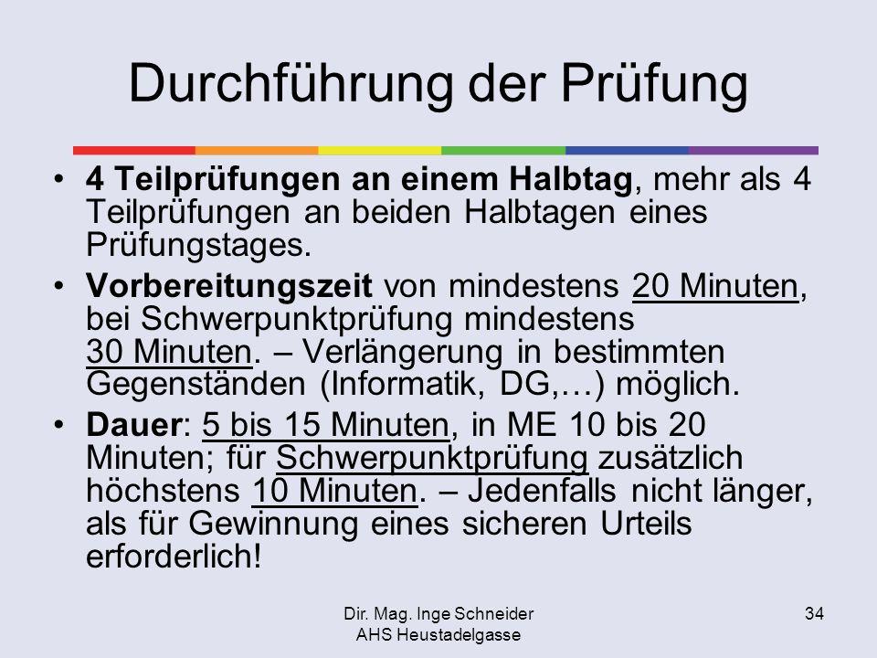 Dir. Mag. Inge Schneider AHS Heustadelgasse 34 Durchführung der Prüfung 4 Teilprüfungen an einem Halbtag, mehr als 4 Teilprüfungen an beiden Halbtagen